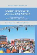 Sport, Spectacle, and NASCAR Nation [Pdf/ePub] eBook