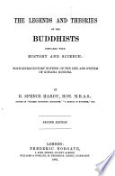 The legends and theories of the Buddhists compared with history and science: with introductory notices of the life and system of Gotama Buddha