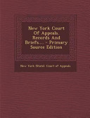 New York Court Of Appeals Records And Briefs Primary Source Edition