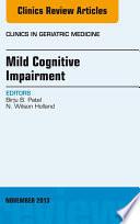 Mild Cognitive Impairment  An Issue of Clinics in Geriatric Medicine