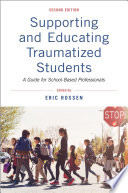 """Supporting and Educating Traumatized Students: A Guide for School-Based Professionals"" by Eric Rossen"