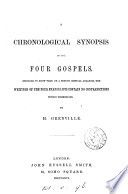A chronological synopsis of the four Gospels  designed to show that     the four evangelists contain no contradictions within themselves