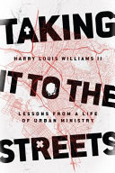 link to Taking it to the streets : lessons from a life of urban ministry in the TCC library catalog
