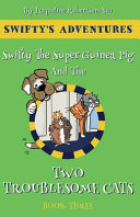 Pdf Swifty The Super Hero Guinea Pig & The Two Troublesome Cats