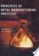 Principles of Metal Manufacturing Processes Book