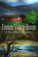 Fourteen Visits to Heaven  A Blind Man s Journey