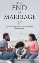 The End of Marriage  A Pastoral Ethnography Within Some African and Caribbean Diasporas in the West