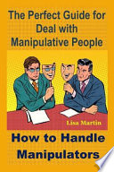 The Perfect Guide for Deal with Manipulative People: How to Handle Manipulators (Manipulation, Mind Control, Manipulative Women, Manipulative Relation