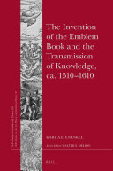 The Invention of the Emblem Book and the Transmission of Knowledge  ca  1510 1610