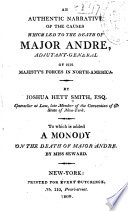 An Authentic Narrative of the Causes which Led to the Death of Major Andre  Adjutant general of His Majesty s Forces in North America