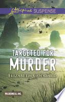 Targeted For Murder Mills Boon Love Inspired Suspense Wilderness Inc Book 1