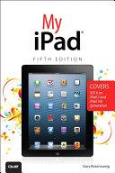 My iPad (Covers iOS 6 on iPad 2, iPad 3rd/4th generation, and iPad mini)