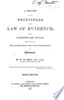 A Treatise on the Principles of Evidence and Practice as to Proofs in Courts of Common Law; with elementary rules for conducting the examination and cross-examination of witnesses