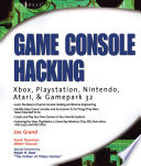 Game Console Hacking  : Xbox, PlayStation, Nintendo, Game Boy, Atari and Sega