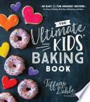 """""""The Ultimate Kids' Baking Book: 60 Easy and Fun Dessert Recipes for Every Holiday, Birthday, Milestone and More"""" by Tiffany Dahle"""