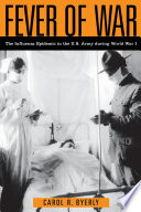 """Fever of War: The Influenza Epidemic in the U.S. Army During World War I"" by Carol R Byerly"