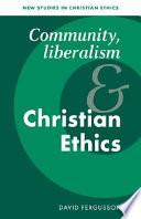 Community Liberalism And Christian Ethics