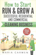 How to Start, Run and Grow a Successful Residential & Commercial Cleaning Busine