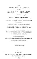 The Devotion and Office of the Sacred Heart of     Jesus Christ  with Its Nature  Origin  Progress  Etc   Including the Devotion to the Sacred Heart of Mary      To which is Prefixed the Recommendatory Pastoral Letter of the Lord Bishop of Boulogne  New Edition