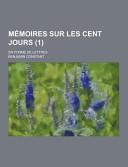 Mémoires Sur Les Cent Jours; en Forme de Lettres