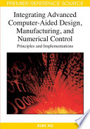 Integrating Advanced Computer Aided Design Manufacturing And Numerical Control Principles And Implementations Book PDF