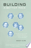 Building a Better Race  : Gender, Sexuality, and Eugenics from the Turn of the Century to the Baby Boom
