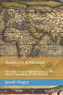 Asian on a Mission  My Solo Travel Adventures to the Seven Wonders of the World