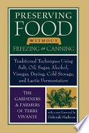"""Preserving Food without Freezing or Canning: Traditional Techniques Using Salt, Oil, Sugar, Alcohol, Vinegar, Drying, Cold Storage, and Lactic Fermentation"" by Deborah Madison, Eliot Coleman, The Gardeners and Farmers of Centre Terre Vivante"