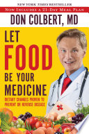 """Let Food Be Your Medicine: Dietary Changes Proven to Prevent and Reverse Disease"" by Don Colbert"
