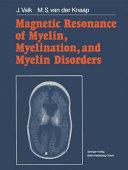 Magnetic Resonance of Myelin, Myelination, and Myelin Disorders