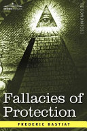 Fallacies of Protection, Being the Sophismes Economiques of Frederic Bastiat