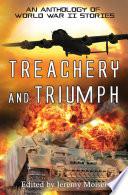 Treachery and Triumph   An Anthology of World War II Stories