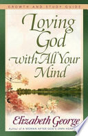 Loving God With All Your Mind Growth And Study Guide Book PDF