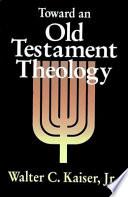 Toward An Old Testament Theology