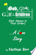 God  Girls  Golf   the Gridiron  Not Always in That Order        A Love Story
