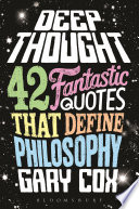 Deep Thought  : 42 Fantastic Quotes That Define Philosophy