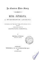 An Eastern love story  Kusa J  takaya  a Buddhistic legend  rendered into Engl  verse by T  Steele Book PDF