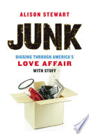 Junk  : Digging Through America's Love Affair with Stuff
