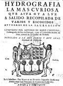 Hydrografia     recopilada de varios y escogidos authores de la navegacion  Compuesto por A  de Mariz Carneiro     y     A  de Poza