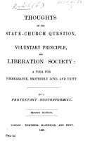Thoughts on the State Church Question  Voluntary Principle  and Liberation Society  a plea for forbearance  brotherly love  and unity  By a Protestant Nonconformist  E  Ash   Second edition