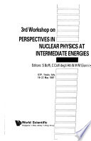 3rd Workshop on Perspectives in Nuclear Physics at Intermediate Energies, ICTP, Trieste, Italy, 18-22 May 1987