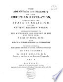 The Advantage and Necessity of the Christian Revelation, Shewn from the State of Religion in the Ancient Heathen World ... To which is Prefixed, a Preliminary Discourse on Natural and Revealed Religion