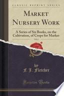 Market Nursery Work, Vol. 4