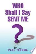 Who Shall I Say Sent Me