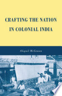 Crafting the Nation in Colonial India