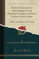 Index Catalogue Of The Library Of The Surgeon General S Office United States Army Vol 1