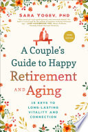 A Couple S Guide To Happy Retirement And Aging