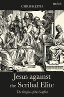 Jesus against the scribal elite : the origins of the conflict / Chris Keith