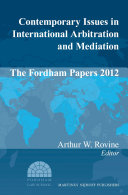 Contemporary Issues in International Arbitration and Mediation: The Fordham Papers (2012)