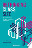 Rethinking Class Size: The complex story of impact on teaching and learning